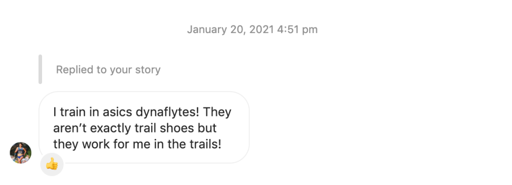 """Screen shot of a direct message conversation between me and Rachel Johnson. She said """"I train in asics dynaflytes! They aren't exactly trail shoes but they work for me in the trails!"""""""